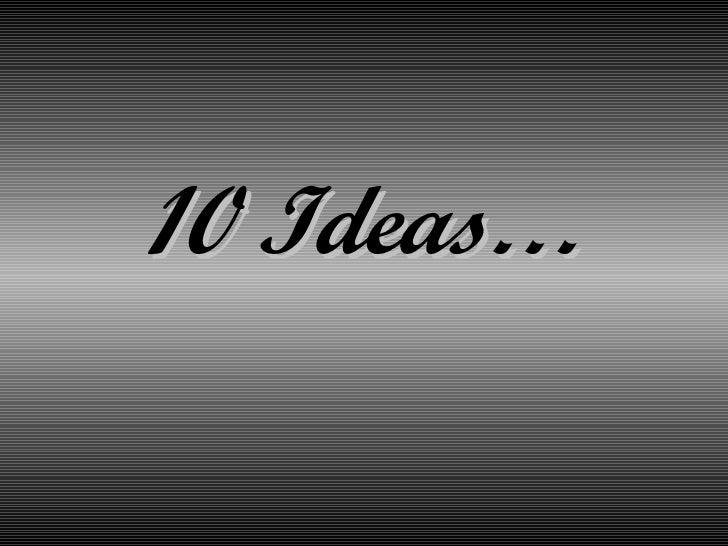 10 Ideas…