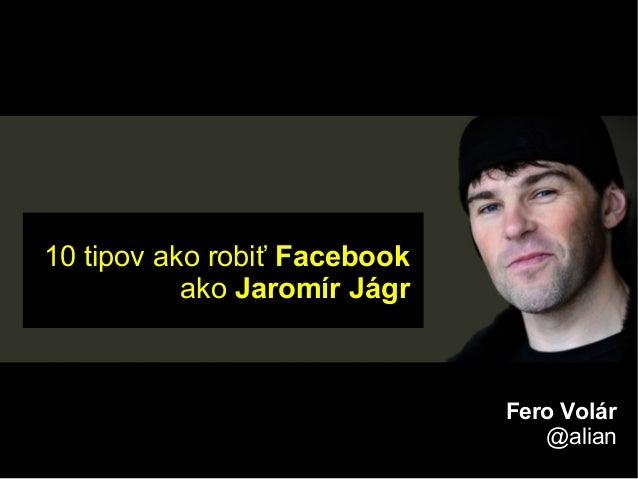 10 tipov ako robiť Facebook           ako Jaromír Jágr                              Fero Volár                            ...