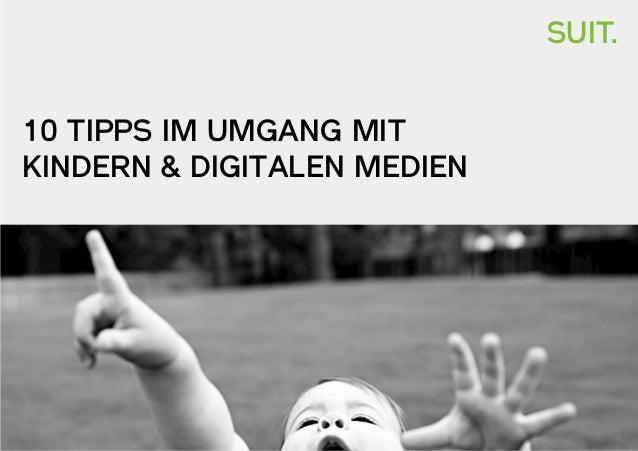 SUIT. 10 TIPPS IM UMGANG MIT KINDERN & DIGITALEN MEDIEN
