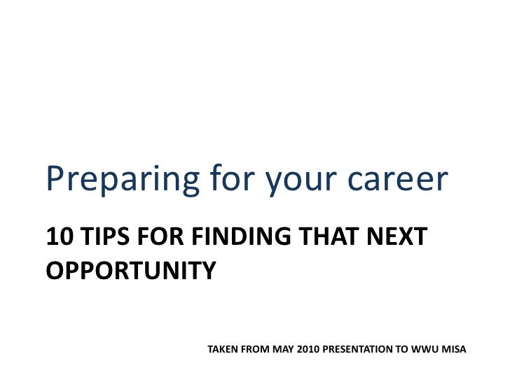 Preparing for your career<br />10 Tips for finding that next opportunity <br />Taken from may 2010 presentation to WWU MIS...