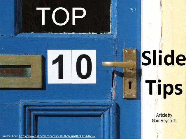 TOP  Source: Chris http://www.flickr.com/photos/21450297@N06/4389646857  Slide  Tips  Article by  Garr Reynolds