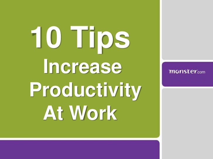 10 Tips <br /> Increase   <br />Productivity<br />At Work<br />