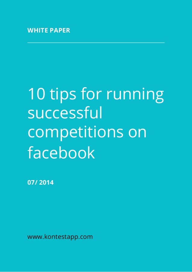 10 tips for running successful competitions on facebook 07/2014 www.kontestapp.com White paper