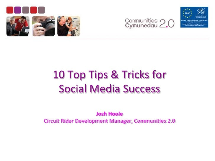 10 Top Tips & Tricks forSocial Media SuccessJosh HooleCircuit Rider Development Manager, Communities 2.0<br />