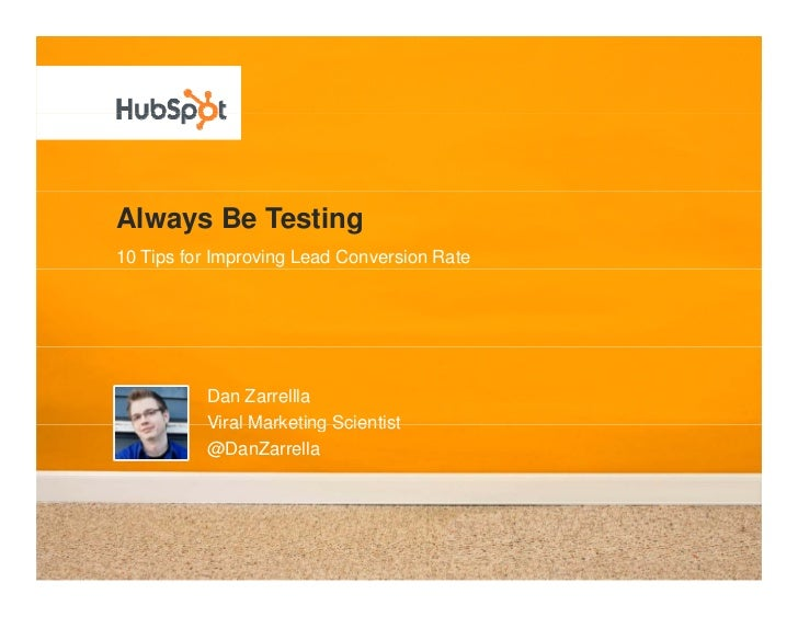 Always Be Testing 10 Tips for Improving Lead Conversion Rate               Dan Zarrellla           Viral Marketing Scienti...