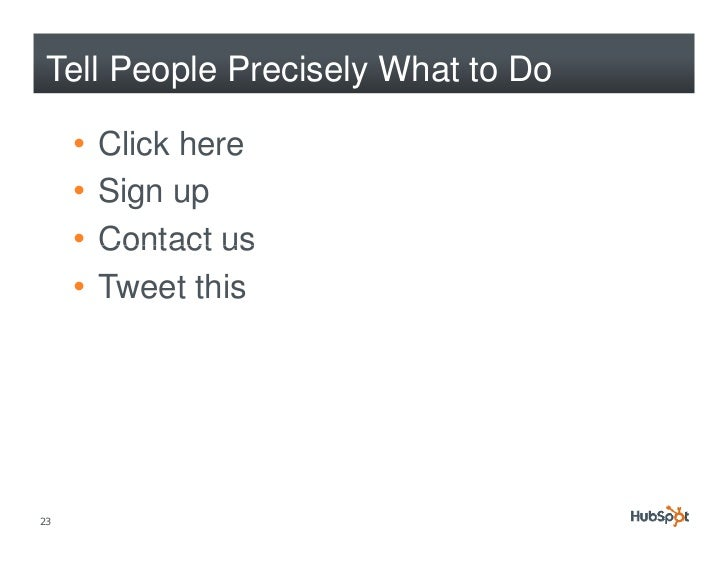 Clickable C ll t A ti Cli k bl Calls-to-Action Make sure your visitors know where to aim.