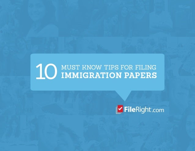 MUST KNOW TIPS FOR FILING IMMIGRATION PAPERS .com