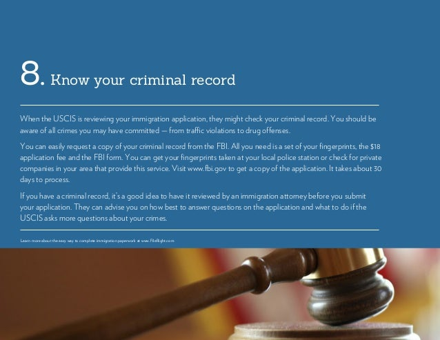 Know your criminal record8. When the USCIS is reviewing your immigration application, they might check your criminal recor...