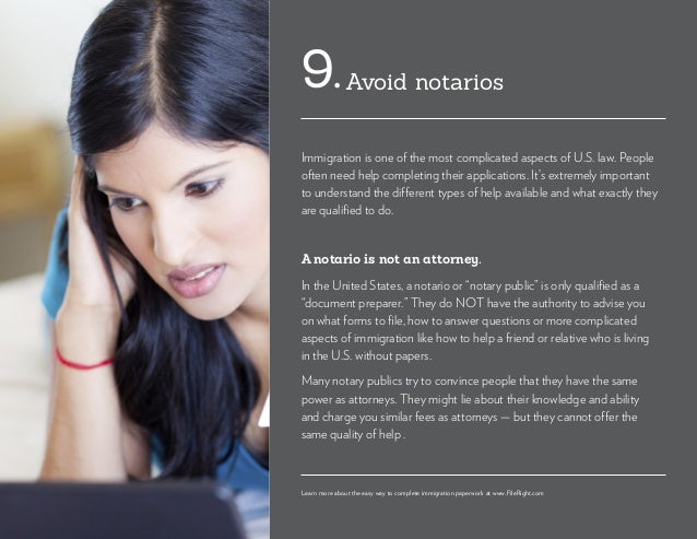 Avoid notarios9. Immigration is one of the most complicated aspects of U.S. law. People often need help completing their a...