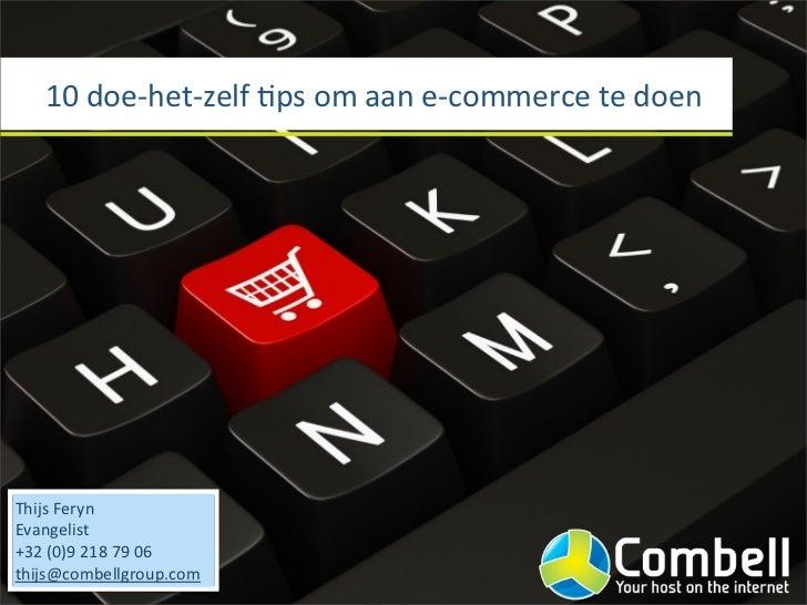 10 doe-‐het-‐zelf Ips om aan e-‐commerce te doenThijs FerynEvangelist+32 (0)9 218 79 06thijs@co...