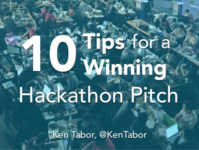 10 Ken Tabor, @KenTabor Tips Winning for a Hackathon Pitch