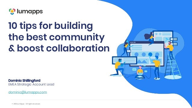 © 2019 LumApps - All rights reserved. 10 tips for building the best community & boost collaboration Dominic Shillingford E...