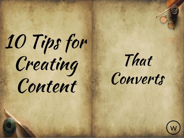 10 Tips for Creating Content That Converts w