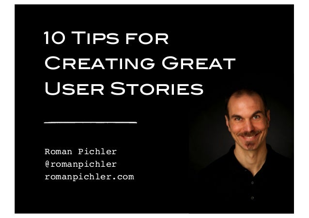 © 2016 Pichler Consulting Ltd 10 Tips for Creating Great User Stories Roman Pichler @romanpichler romanpichler.com