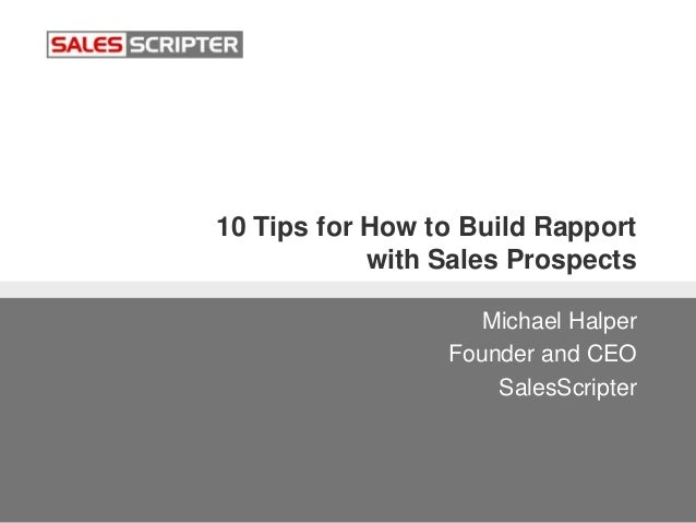 10 Tips for How to Build Rapport with Sales Prospects Michael Halper Founder and CEO SalesScripter