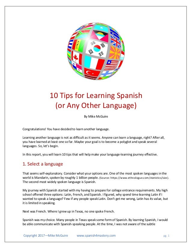 Copyright 2017—Mike McGuire www.spanish4mastery.com pg. 1 10 Tips for Learning Spanish (or Any Other Language) By Mike McG...