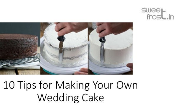 10 Tips For Making Your Own Wedding Cake