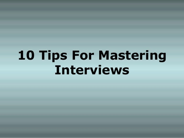 10 Tips For Mastering Interviews