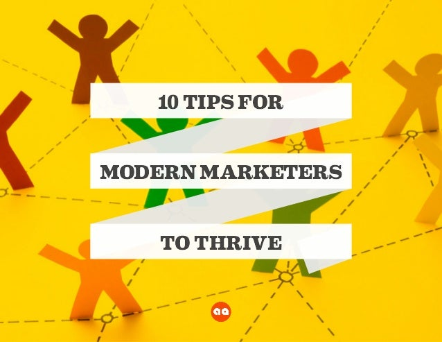 10 TIPS FOR10 TIPS FOR MODERN MARKETERSMODERN MARKETERS TO THRIVETO THRIVE