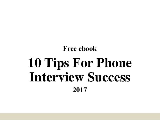 Free ebook 10 Tips For Phone Interview Success 2017