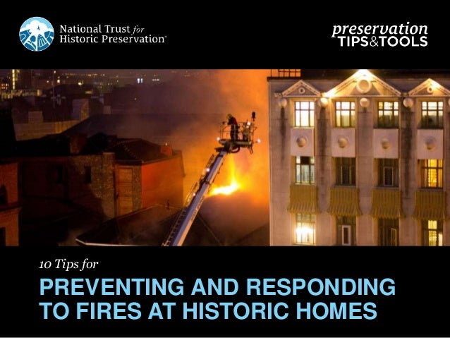 10 Tips for PREVENTING AND RESPONDING TO FIRES AT HISTORIC HOMES