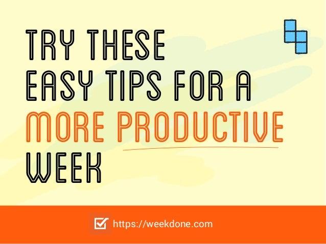 TryThese EasyTipsfora MoreProductive Week https://weekdone.com