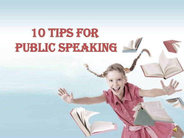 10 Tips forPublic Speaking