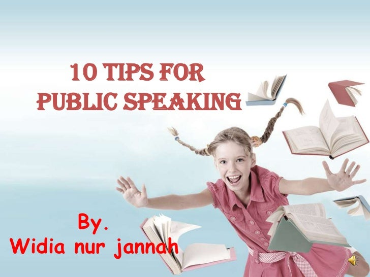 10 Tips for  Public Speaking      By.Widia nur jannah