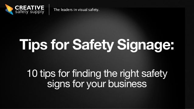 The leaders in visual safety.Tips for Safety Signage: 10 tips for finding the right safety      signs for your business