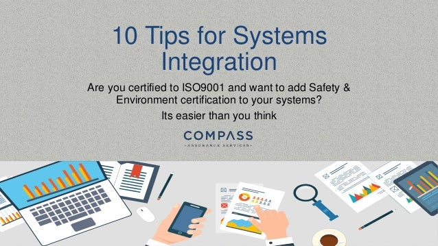 10 Tips for Systems Integration Are you certified to ISO9001 and want to add Safety & Environment certification to your sy...
