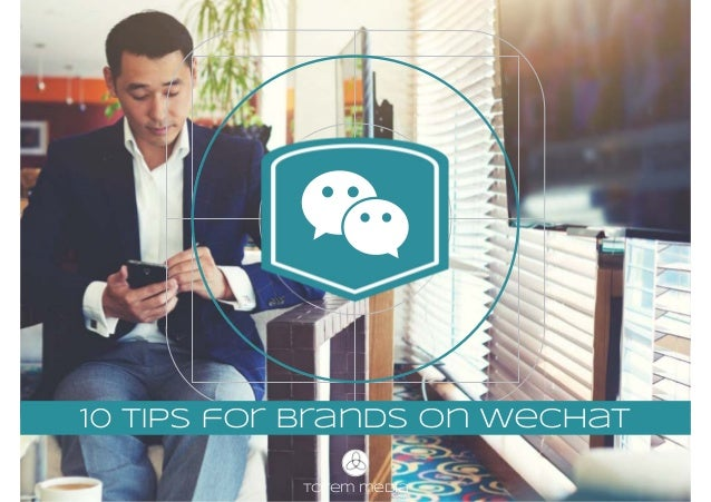 totem media 10 Tips for brands on wechat