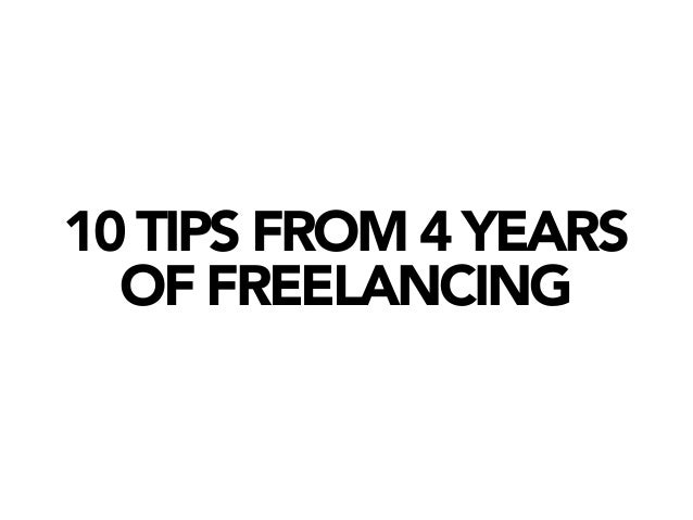 10 TIPS FROM 4 YEARS  OF FREELANCING