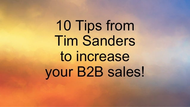 10 Tips from Tim Sanders to increase your B2B sales!