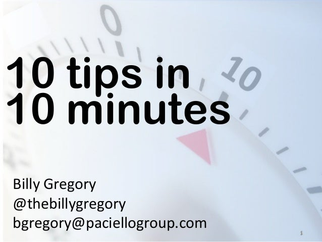 1 10 tips in 10 minutes Billy Gregory @thebillygregory bgregory@paciellogroup.com