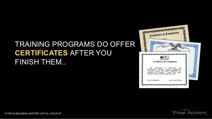 TRAINING PROGRAMS DO OFFER CERTIFICATES AFTER YOU<br />FINISH THEM..<br />10 TIPS IN BECOMING A BETTER VIRTUAL ASSISTANT<b...