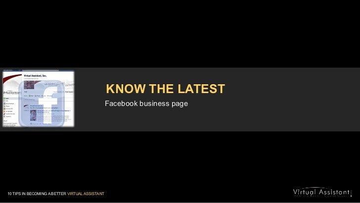 KNOW THE LATEST<br />Facebook business page<br />10 TIPS IN BECOMING A BETTER VIRTUAL ASSISTANT<br />