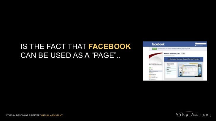 """IS THE FACT THAT FACEBOOK<br />CAN BE USED AS A """"PAGE"""".. <br />10 TIPS IN BECOMING A BETTER VIRTUAL ASSISTANT<br />"""