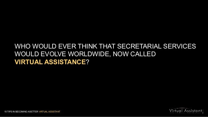 WHO WOULD EVER THINK THAT SECRETARIAL SERVICES WOULD EVOLVE WORLDWIDE, NOW CALLED <br />VIRTUAL ASSISTANCE?<br />10 TIPS I...