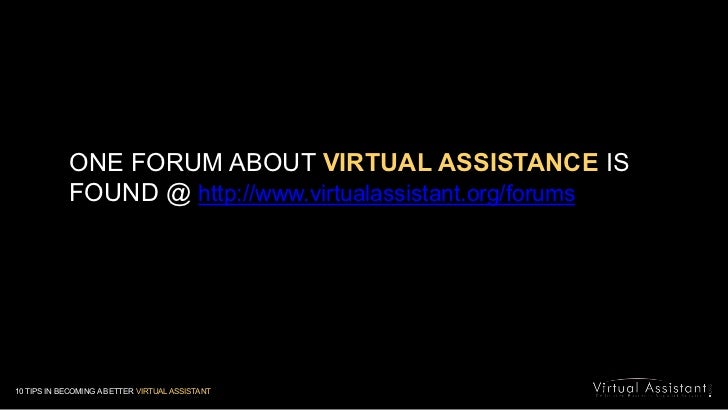 ONE FORUM ABOUT VIRTUAL ASSISTANCE IS FOUND @ http://www.virtualassistant.org/forums<br />10 TIPS IN BECOMING A BETTER VIR...