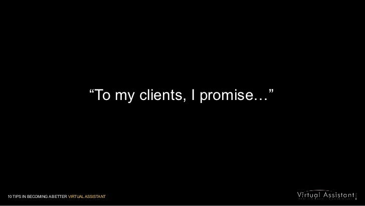 """""""To my clients, I promise…""""<br />10 TIPS IN BECOMING A BETTER VIRTUAL ASSISTANT<br />"""
