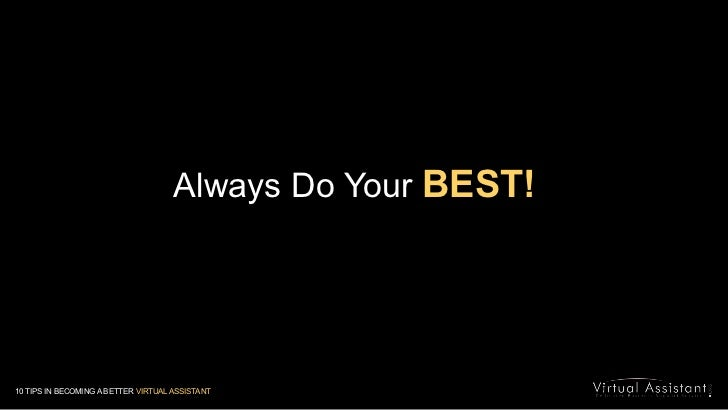 Always Do Your BEST!<br />10 TIPS IN BECOMING A BETTER VIRTUAL ASSISTANT<br />