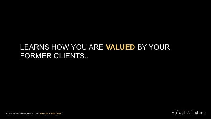 LEARNS HOW YOU ARE VALUED BY YOUR FORMER CLIENTS..<br />10 TIPS IN BECOMING A BETTER VIRTUAL ASSISTANT<br />