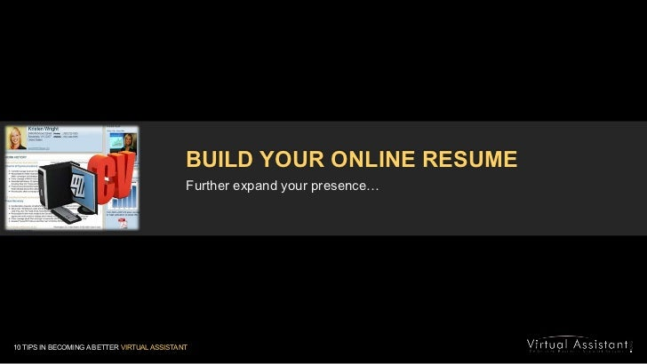 BUILD YOUR ONLINE RESUME<br />Further expand your presence…<br />10 TIPS IN BECOMING A BETTER VIRTUAL ASSISTANT<br />