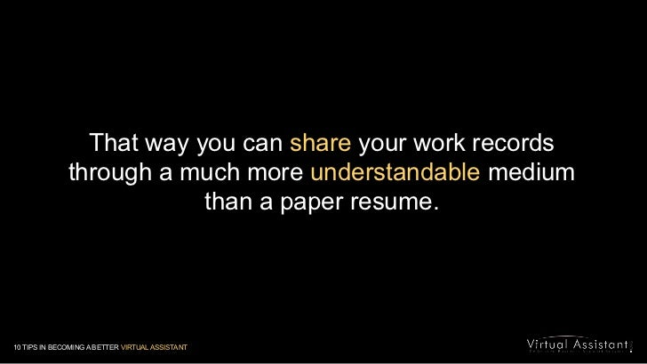 That way you can share your work records through a much more understandable medium than a paper resume.<br />10 TIPS IN BE...