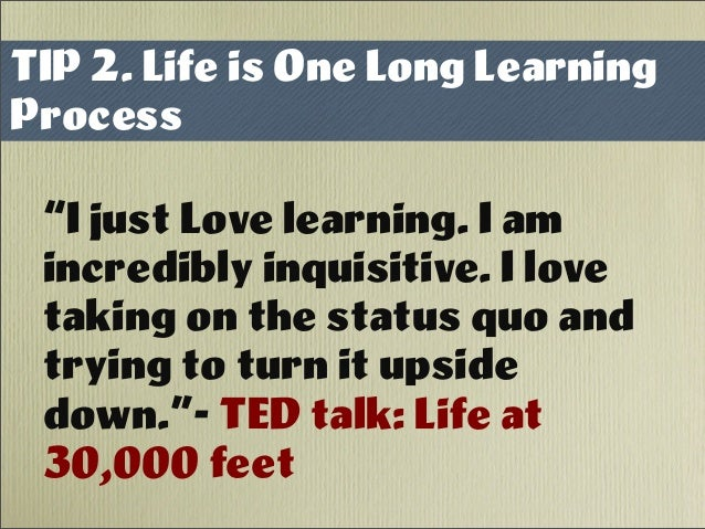 """I just Love learning. I am incredibly inquisitive. I love taking on the status quo and trying to turn it upside down.""- T..."