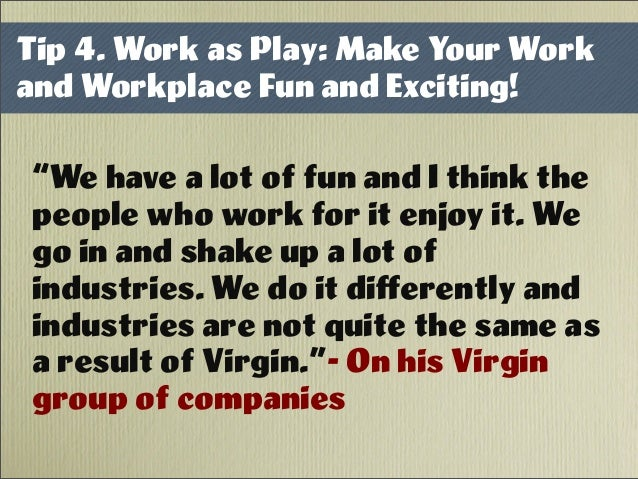 """""""We have a lot of fun and I think the people who work for it enjoy it. We go in and shake up a lot of industries. We do it..."""
