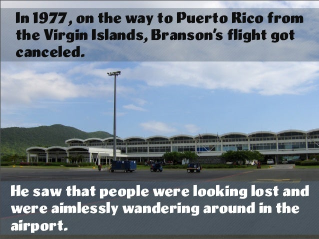 In 1977, on the way to Puerto Rico from the Virgin Islands, Branson's flight got canceled. He saw that people were looking...