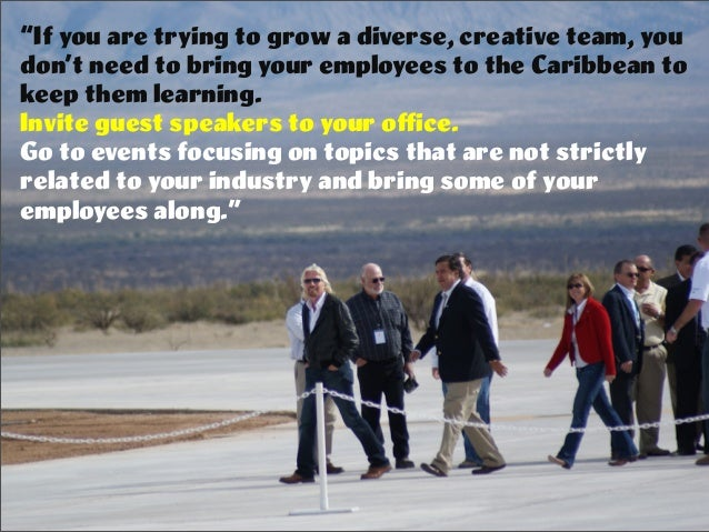 """If you are trying to grow a diverse, creative team, you don't need to bring your employees to the Caribbean to keep them ..."