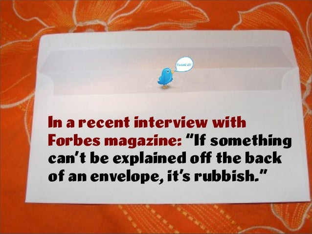 """In a recent interview with Forbes magazine: """"If something can't be explained off the back of an envelope, it's rubbish."""""""