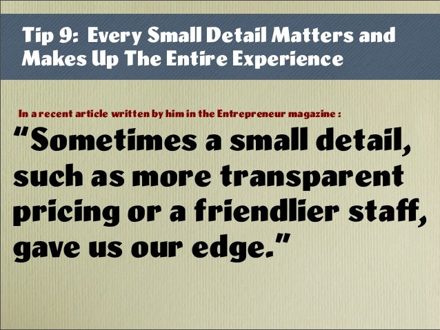 """Tip 9: Every Small Detail Matters and Makes Up The Entire Experience """"Sometimes a small detail, such as more transparent p..."""